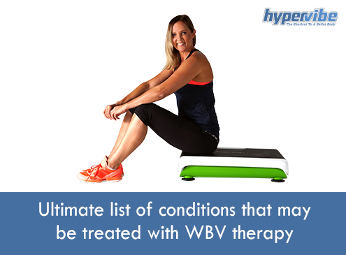 Ultimate list of conditions that may be treated with WBV therapy