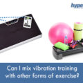 Can-I-mix-vibration-training-with-other-forms-of-exercis