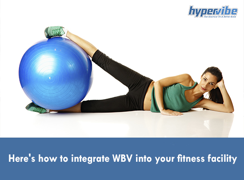 Here's how to integrate WBV into your fitness facility