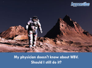 My physician doesn't know about WBV. Should I still do it?