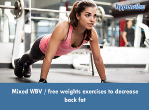 Mixed WBV / free weights exercises to decrease back fat