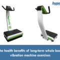 The health benefits of long-term vibration exercises