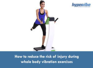 How to reduce the risk of injury during WBV exercises