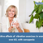 Positive effects of vibration exercises in women over 65, with sarcopenia