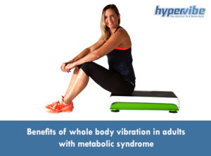 Benefits of whole body vibration in adults with metabolic syndrome