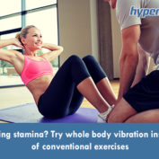 Lacking stamina? Try whole body vibration instead of conventional exercises