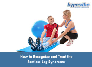 How to Recognize and Treat the Restless Leg Syndrome
